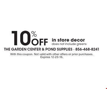 10% Off in store decor. does not include greens. With this coupon. Not valid with other offers or prior purchases. Expires 12-23-16.