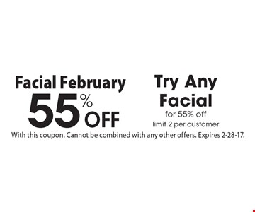 55% Off Try Any Facial for 55% off. Limit 2 per customer. With this coupon. Cannot be combined with any other offers. Expires 2-28-17.