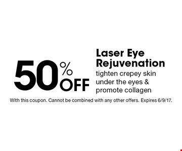 50% Off Laser Eye Rejuvenation. Tighten crepey skin under the eyes & promote collagen. With this coupon. Cannot be combined with any other offers. Expires 6/9/17.