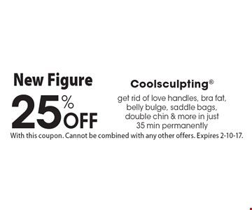 25% Off Coolsculpting. get rid of love handles, bra fat, belly bulge, saddle bags, double chin & more in just 35 min permanently. With this coupon. Cannot be combined with any other offers. Expires 2-10-17.