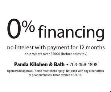 0% financing no interest with payment for 12 monthson projects over $5000 (before sales tax). Upon credit approval. Some restrictions apply. Not valid with any other offers or prior purchases. Offer expires 12-9-16.