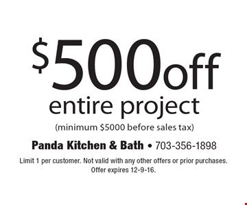 $500off entire project (minimum $5000 before sales tax). Limit 1 per customer. Not valid with any other offers or prior purchases. Offer expires 12-9-16.