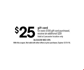 $25 gift card for every $100 gift card purchased, receive an additional $25! Valid at Lancaster location only. With this coupon. Not valid with other offers or prior purchases. Expires 12/31/16.