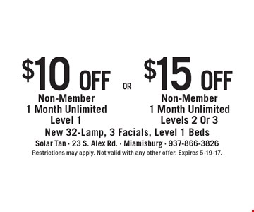 $15 off$10 offNon-Member 1 Month UnlimitedLevels 2 Or 3Non-Member 1 Month UnlimitedLevel 1 . New 32-Lamp, 3 Facials, Level 1 Beds. Restrictions may apply. Not valid with any other offer. Expires 5-19-17.