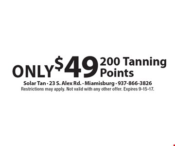 Only $49 200 Tanning Points. Restrictions may apply. Not valid with any other offer. Expires 9-15-17.