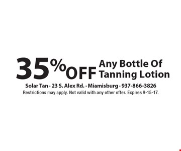 35% Off Any Bottle Of Tanning Lotion. Restrictions may apply. Not valid with any other offer. Expires 9-15-17.