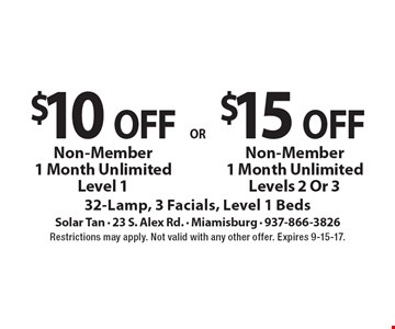 $10 off Non-Member 1 Month Unlimited Level 1. $15 off Non-Member 1 Month Unlimited Levels 2 Or 3. 32-Lamp, 3 Facials, Level 1 Beds. Restrictions may apply. Not valid with any other offer. Expires 9-15-17.