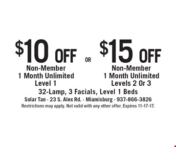$15 off Non-Member 1 Month Unlimited Levels 2 or 3.Or $10 off Non-Member 1 Month Unlimited Level 1. 32-Lamp, 3 Facials, Level 1 Beds. Restrictions may apply. Not valid with any other offer. Expires 11-17-17.