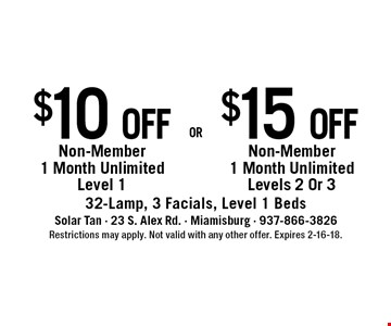 $15 off$10 offNon-Member 1 Month UnlimitedLevels 2 Or 3Non-Member 1 Month UnlimitedLevel 1 . 32-Lamp, 3 Facials, Level 1 Beds. Restrictions may apply. Not valid with any other offer. Expires 2-16-18.