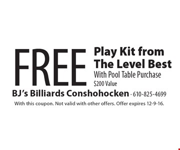 Free play kit from The Level Best with pool table purchase. $200 Value. With this coupon. Not valid with other offers. Offer expires 12-9-16.