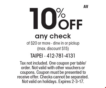 10% Off any check of $20 or more, dine in or pickup (max. discount $15). Tax not included. One coupon per table/order. Not valid with other vouchers or coupons. Coupon must be presented to receive offer. Checks cannot be separated. Not valid on holidays. Expires 2-3-17.