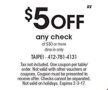 $5 Off any check of $30 or more, dine in only. Tax not included. One coupon per table/order. Not valid with other vouchers or coupons. Coupon must be presented to receive offer. Checks cannot be separated. Not valid on holidays. Expires 2-3-17.