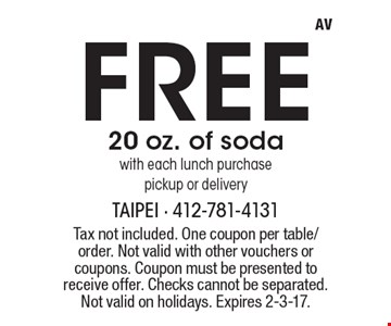 Free 20 oz. of soda with each lunch purchase, pickup or delivery. Tax not included. One coupon per table/order. Not valid with other vouchers or coupons. Coupon must be presented to receive offer. Checks cannot be separated. Not valid on holidays. Expires 2-3-17.