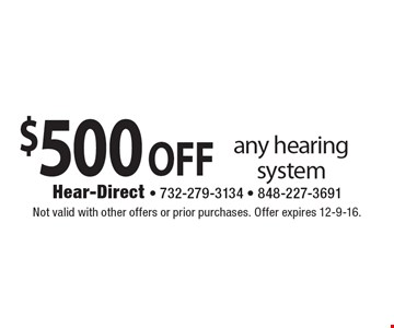 $500 ofF any hearingsystem. Not valid with other offers or prior purchases. Offer expires 12-9-16.