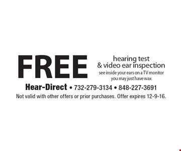 free hearing test& video ear inspectionsee inside your ears on a TV monitoryou may just have wax. Not valid with other offers or prior purchases. Offer expires 12-9-16.