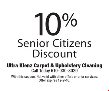 10% Senior Citizens Discount. With this coupon. Not valid with other offers or prior services.Offer expires 12-9-16.