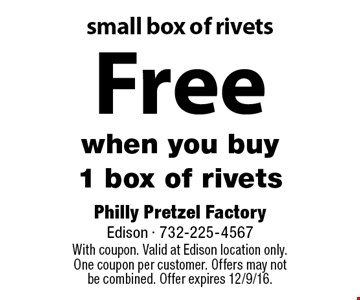 Free small box of rivets when you buy 1 box of rivets. With coupon. Valid at Edison location only. One coupon per customer. Offers may not be combined. Offer expires 12/9/16.
