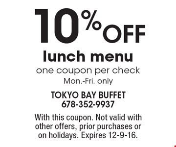 10% OFF lunch menu. One coupon per check. Mon.-Fri. only. With this coupon. Not valid with other offers, prior purchases or on holidays. Expires 12-9-16.