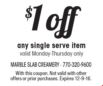 $1 off any single serve item, valid Monday-Thursday only. With this coupon. Not valid with other offers or prior purchases. Expires 12-9-16.