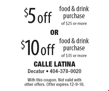 $5 off food & drink purchase of $25 or more OR $10 off food & drink purchase of $35 or more. With this coupon. Not valid with other offers. Offer expires 12-9-16.