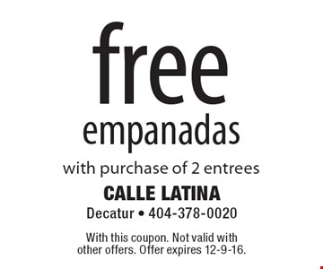 Free empanadas with purchase of 2 entrees. With this coupon. Not valid with other offers. Offer expires 12-9-16.