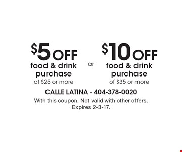 $10 OFF food & drink purchase of $35 or more. $5 OFF food & drink purchase of $25 or more. With this coupon. Not valid with other offers. Expires 2-3-17.