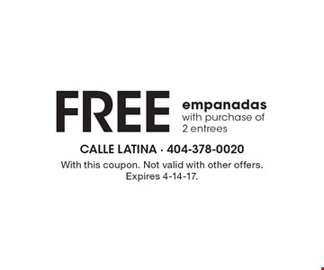 FREE empanadas with purchase of 2 entrees. With this coupon. Not valid with other offers. Expires 4-14-17.