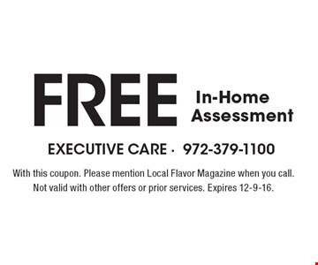 FREE In-Home Assessment. With this coupon. Please mention Local Flavor Magazine when you call. Not valid with other offers or prior services. Expires 12-9-16.