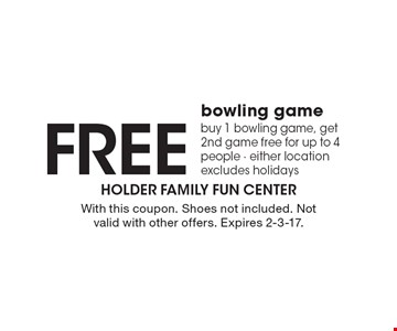 Free Bowling Game. Buy 1 bowling game, get 2nd game free for up to 4 people. Either location. Excludes holidays. With this coupon. Shoes not included. Not valid with other offers. Expires 2-3-17.
