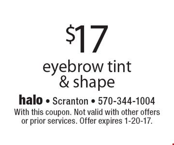 $17 eyebrow tint & shape. With this coupon. Not valid with other offers or prior services. Offer expires 1-20-17.
