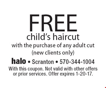 FREE child's haircut with the purchase of any adult cut (new clients only). With this coupon. Not valid with other offers or prior services. Offer expires 1-20-17.