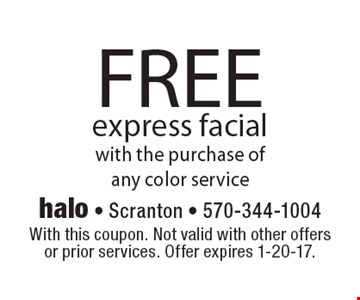 FREE express facial with the purchase of any color service. With this coupon. Not valid with other offers or prior services. Offer expires 1-20-17.