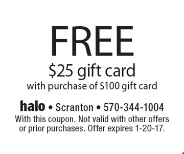 FREE $25 gift card with purchase of $100 gift card. With this coupon. Not valid with other offers or prior purchases. Offer expires 1-20-17.