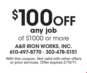 $100 Off any job of $1000 or more. With this coupon. Not valid with other offers or prior services. Offer expires 2/10/17.