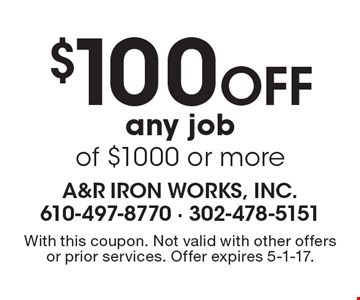 $100 Off any job of $1000 or more. With this coupon. Not valid with other offers or prior services. Offer expires 5-1-17.