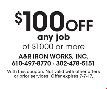 $100 Off any job of $1000 or more. With this coupon. Not valid with other offers or prior services. Offer expires 7-7-17.