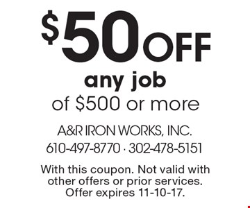 $50 Off any job of $500 or more. With this coupon. Not valid with other offers or prior services. Offer expires 11-10-17.