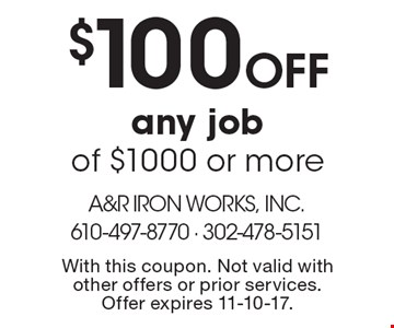 $100 Off any job of $1000 or more. With this coupon. Not valid with other offers or prior services. Offer expires 11-10-17.