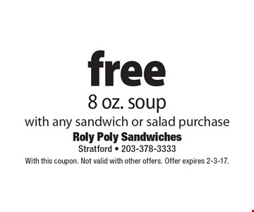 Free 8 oz. soup with any sandwich or salad purchase. With this coupon. Not valid with other offers. Offer expires 2-3-17.