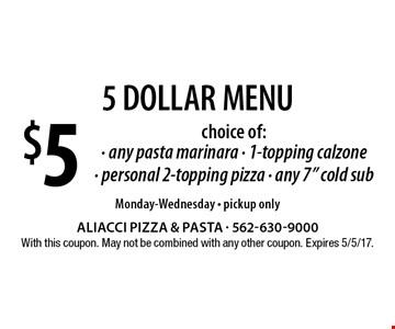 5 Dollar Menu. $5 choice of: any pasta marinara, 1-topping calzone - personal 2-topping pizza, any 7