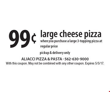 99¢ large cheese pizza when you purchase a large 3-topping pizza at regular price. Pickup & delivery only. With this coupon. May not be combined with any other coupon. Expires 5/5/17.