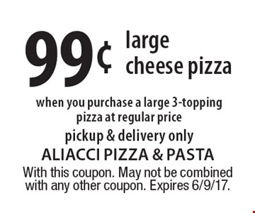 99¢ large cheese pizza when you purchase a large 3-topping pizza at regular price. Pickup & delivery only. With this coupon. May not be combined with any other coupon. Expires 6/9/17.