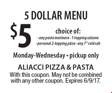 5 DOLLAR MENU $5 choice of: any pasta marinara, 1-topping calzone, personal 2-topping pizza, any 7
