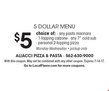 5 DOLLAR MENU. $5 choice of: any pasta marinara, 1-topping calzone, any 7