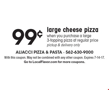 99¢ large cheese pizza when you purchase a large 3-topping pizza at regular price. Pickup & delivery only. With this coupon. May not be combined with any other coupon. Expires 7-14-17. Go to LocalFlavor.com for more coupons.