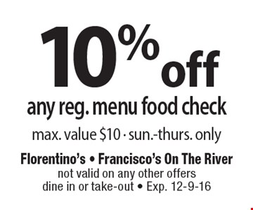 10% off any reg. menu food check. Max. value $10 - sun.-thurs. only. not valid on any other offers dine in or take-out. Exp. 12-9-16