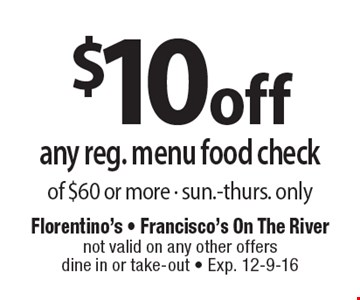 $10 off any reg. menu food check of $60 or more - sun.-thurs. only. not valid on any other offers dine in or take-out. Exp. 12-9-16