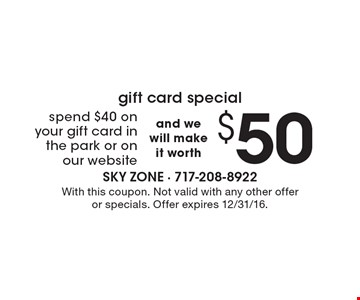 Gift card special spend $40 on your gift card in the park or on our website and we will make it worth $50. With this coupon. Not valid with any other offer or specials. Offer expires 12/31/16.
