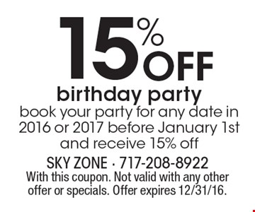 15% Off birthday party book your party for any date in 2016 or 2017 before January 1st and receive 15% off. With this coupon. Not valid with any other offer or specials. Offer expires 12/31/16.