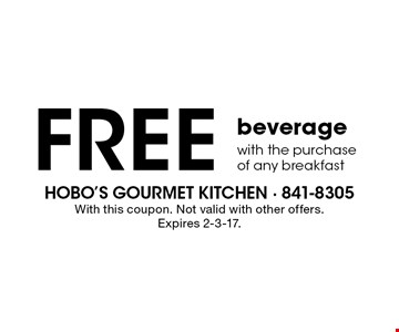 Free beverage with the purchaseof any breakfast. With this coupon. Not valid with other offers. Expires 2-3-17.